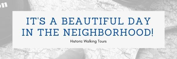 It's a Beautiful Day in the Neighborhood! Online Historic Walking Tours