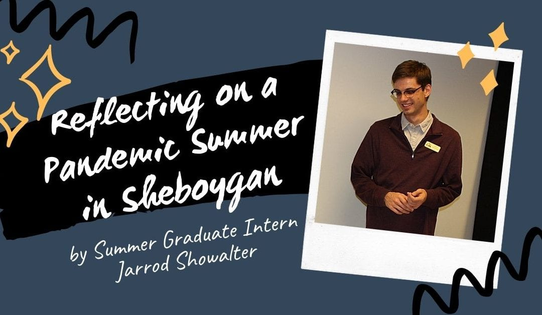 Reflecting on a Pandemic Summer in Sheboygan, by Summer Graduate Intern Jarrod Showalter
